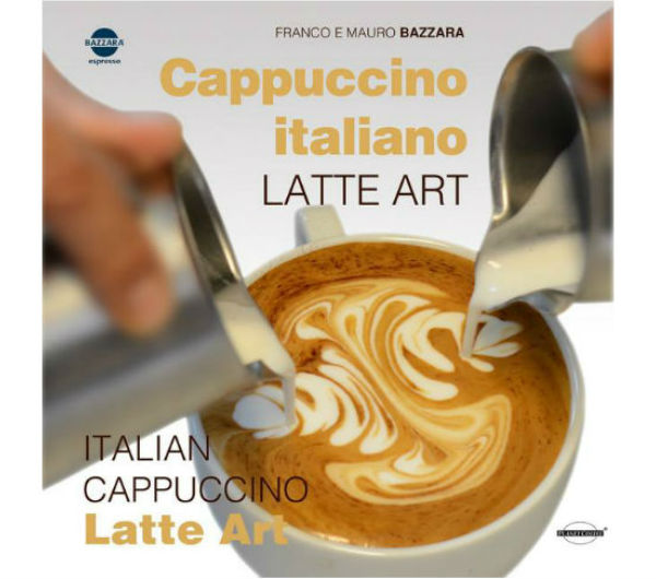 """Italian Cappuccino & Latte Art"" by Franco and Mauro Bazzara"