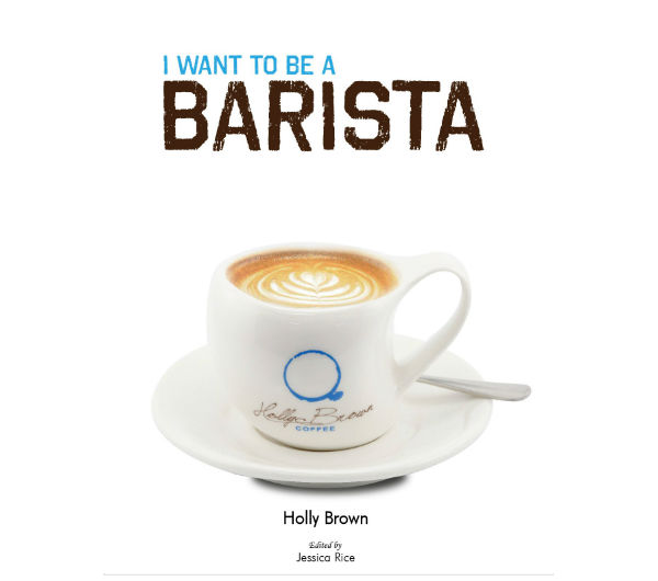 """I want to be a Barista"" by Holly Brown Coffee"